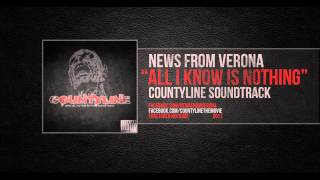 "News From Verona ""All I Know Is Nothing"" (Countyline Soundtrack)"