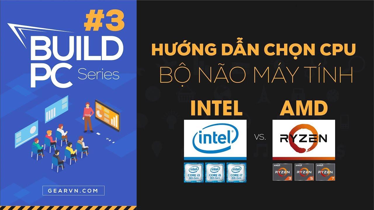 Những thông số quan trọng của CPU và cách chọn mua cho hợp lý | GVN BUILD PC #3