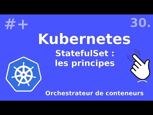 Kubernetes - 30. Statefulset : les  principes