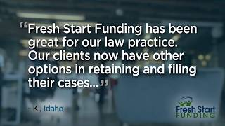 Fresh Start Funding has been great for our law practice - K., Idaho