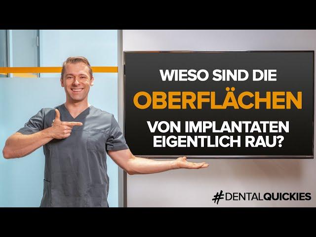 Warum sind Implantatoberflächen rau und nicht glatt?!