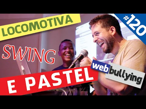 WEBBULLYING #120 - LOCOMOTIVA, SWING E PASTEL (Belém, PA)