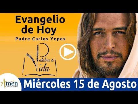 Evangelio de Hoy Miércoles 15 de Agosto 2018 | Padre Carlos Yepes