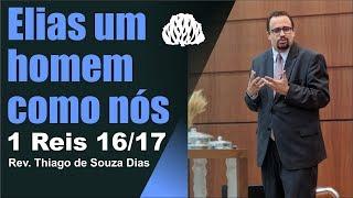 1 Reis: Elias um homem como nós - Rev. Thiago de Souza Dias.