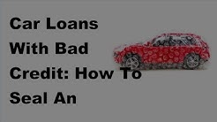 Car Loans With Bad Credit  |  How To Seal An Affordable Deal | 2017 Vehicle Insurance Policy