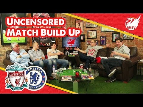 Liverpool v Chelsea: The Uncensored Match Build Up Show