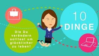 10 Dinge die du verändern solltest, wenn Du glücklich leben willst [Erfolgs-Visionaer.de]