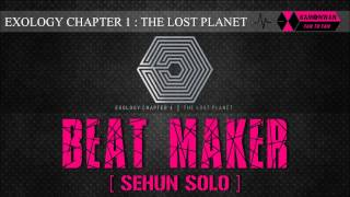[EXO/1CD] 12. BEAT MAKER [SEHUN SOLO] [EXOLOGY CHAPTER 1: THE LOST PLANET]