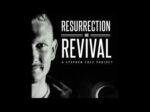 A Stephen Cole Project   Resurrection and Revival