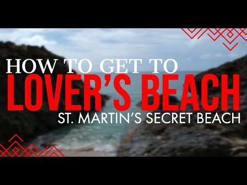 How To Get To Lover's Beach, St. Martin - Secret Beach