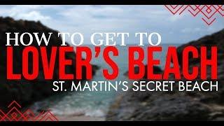 How to get to Lover's Beach, St. Martin - Secret Beach