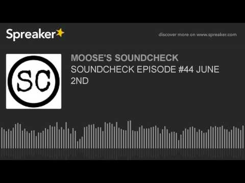 SOUNDCHECK EPISODE #44 JUNE 2ND