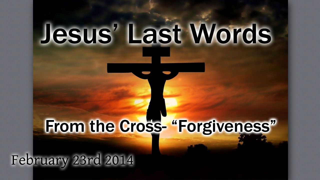 jesus u0027 last words from the cross forgiveness youtube