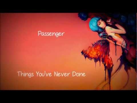 Passenger - Things You've Never Done [Lyrics]