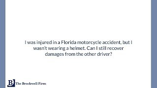 I was injured in a Florida motorcycle accident, but I wasn't wearing a helmet. Can I still...