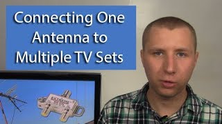 Connecting a TV Antenna to Multiple TV Sets