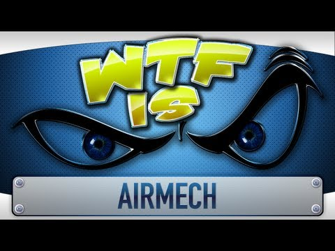 ► WTF Is... - Airmech ? (Beta)