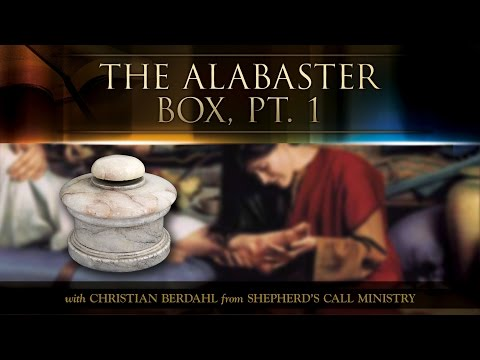 The Alabaster Box, Pt. 1 - Christian Berdahl - Messages of Faith