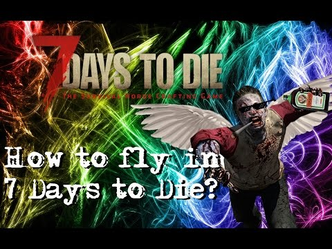 How to fly in 7 Days to Die