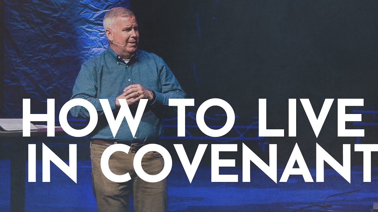 How to Live In Covenant (6/6/21)