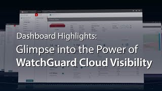 Glimpse Into the Power of WatchGuard Cloud Visibility Dashboard Highlights