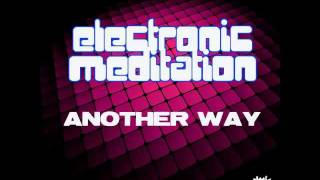 ELECTRONIC MEDITATION - Another Way - MF main mix *PROMO CUT*