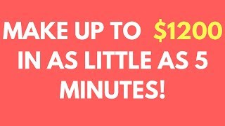 HOW TO MAKE UP TO $100 - $1200 IN 5 TO 8 MINUTES OVER & OVER!