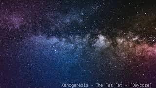 Xenogenesis - The Fat Rat - [Daycore]