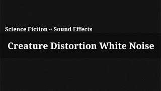 Creature Distortion White Noise / Sound Effect(, 2014-12-13T15:56:33.000Z)