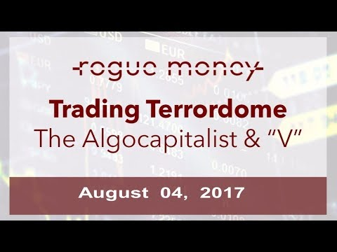 The Trading Terrordome: with Dex The Algocapitalist (08/04/2017)
