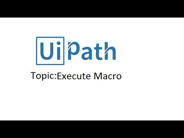 Execute Macro in uipath part-1
