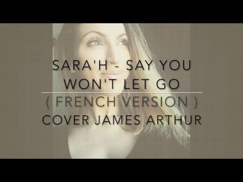 SAY YOU WON'T LET GO ( FRENCH VERSION ) JAMES ARTHUR ( SARA'H COVER )