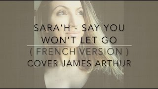 Say You Won't Let Go  French Version  James Arthur  Sara'h Cover