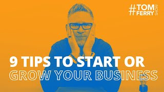 9 Tips to Start or Grow Your Business | #TomFerryShow