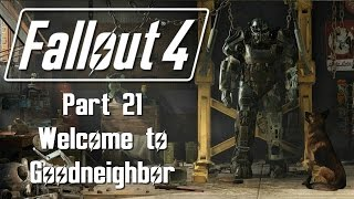 Fallout 4 - Part 21 - Welcome to Goodneighbor