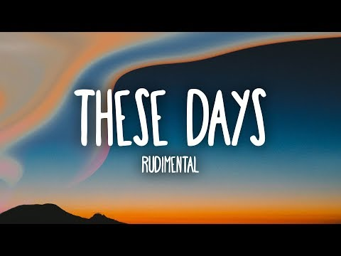Rudimental  These Days Lyrics Ft Jess Glynne, Macklemore & Dan Caplen