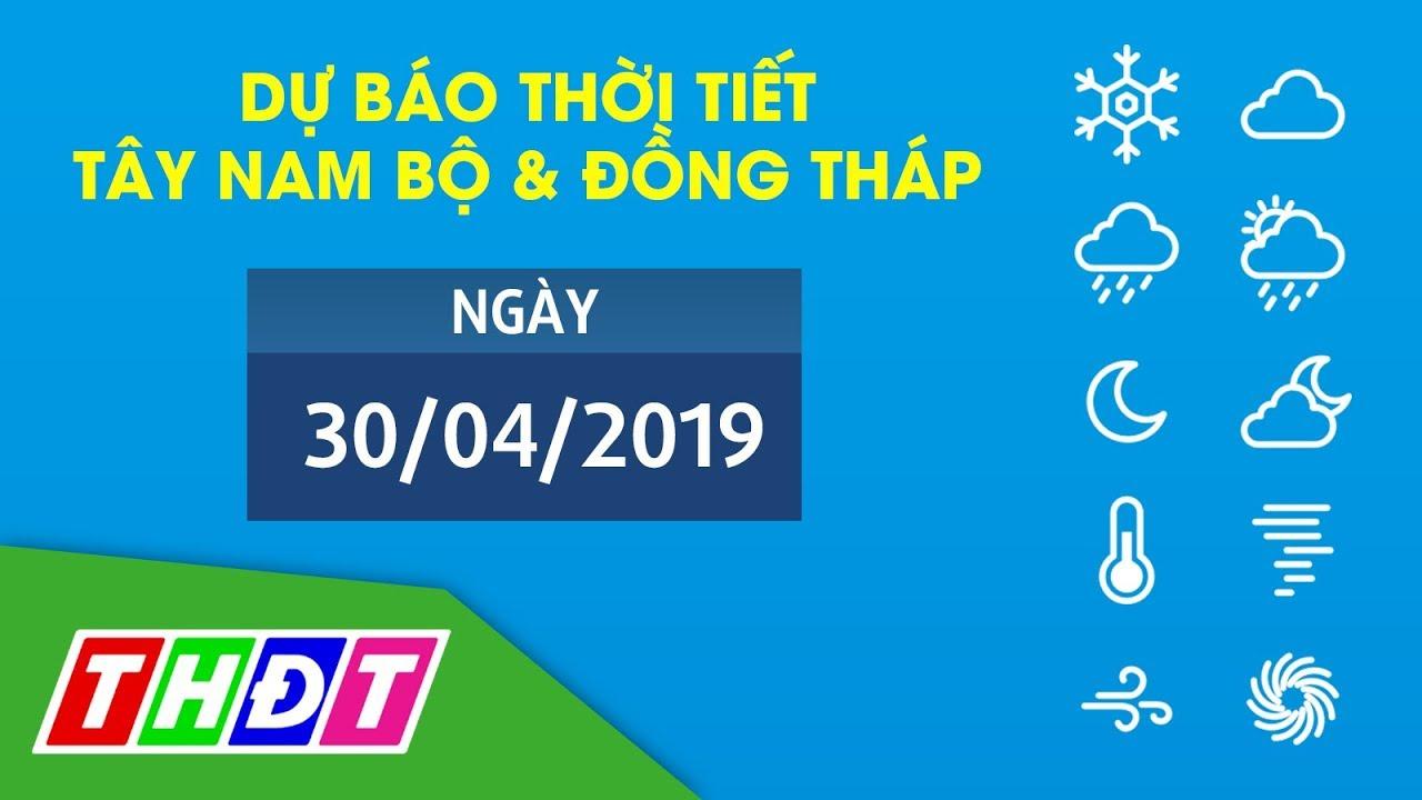 Dự báo Thời tiết ngày 30/04/2019 Tây Nam Bộ & Đồng Tháp | THDT