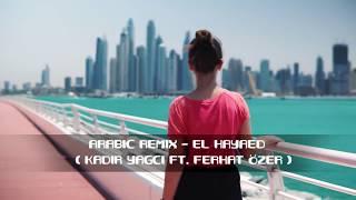Arabic Remix - El Hayaed ( Kadir YAGCI Ft. Ferhat ÖZER )