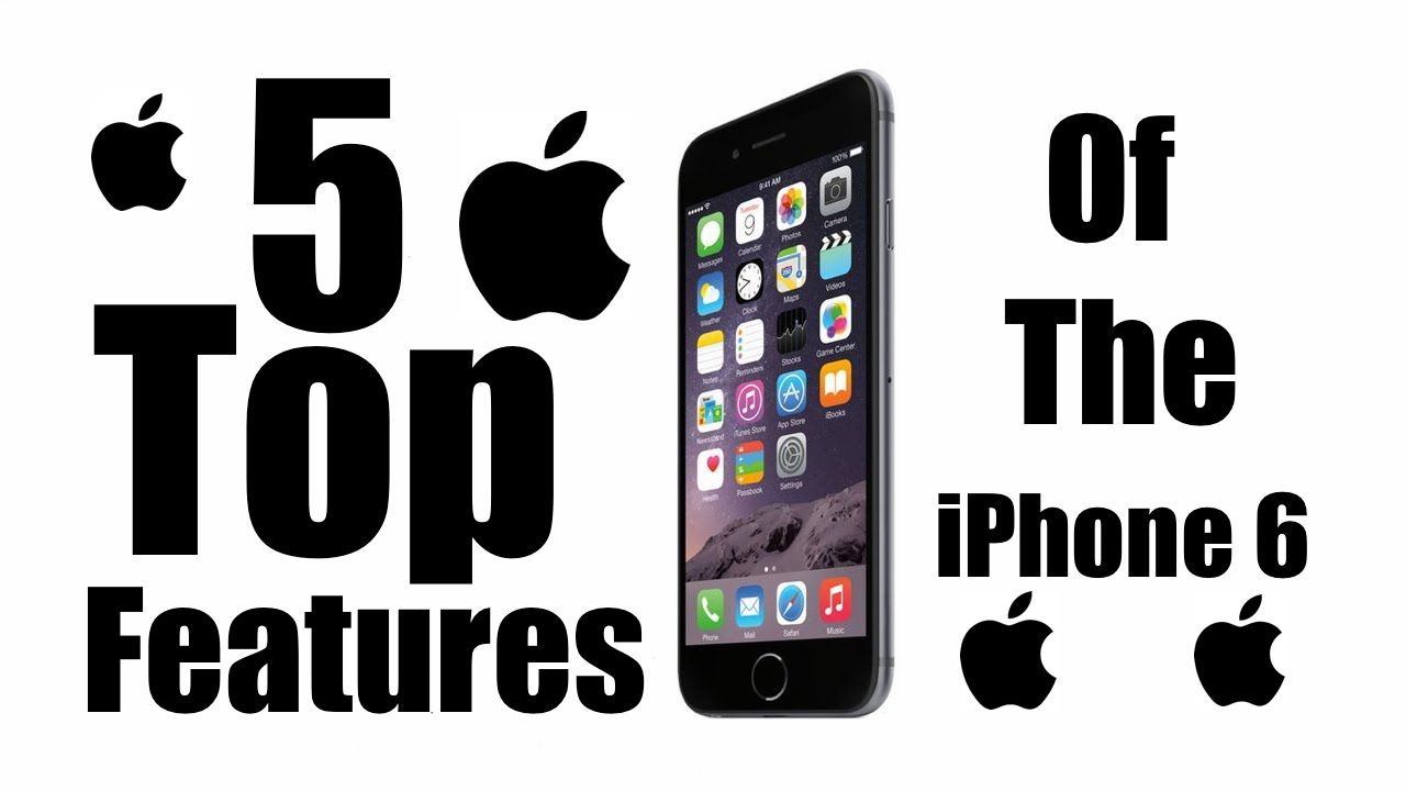 iphone 4 features top 5 features of the iphone 6 10857