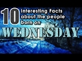 10 Interesting Facts about the People Born on Wednesday | Did you know that?
