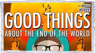 Good Things About the End of the World