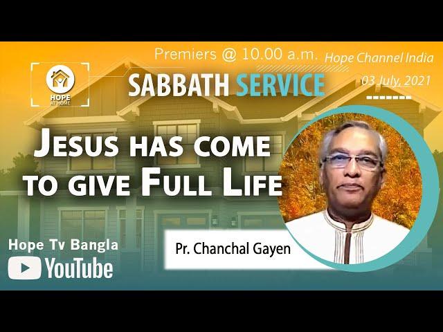 Bangla Sabbath Service | Jesus has come to give Full Life | Pr. Chanchal Gayen | 03 July 2021