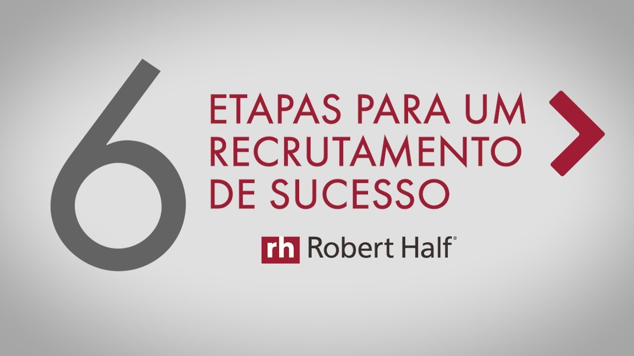 As 6 etapas para um recrutamento de sucesso! Robert Half Brasil 95b007b3c6f4f