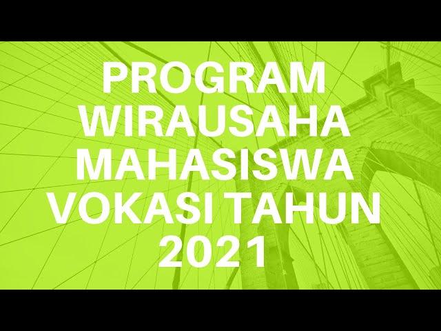 PROGRAM WIRAUSAHA MAHASISWA VOKASI TAHUN 2021