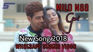 MILO NA || GURI NEW SONG 2018 || Part 1 || Whatsapp Status Video HD 2018