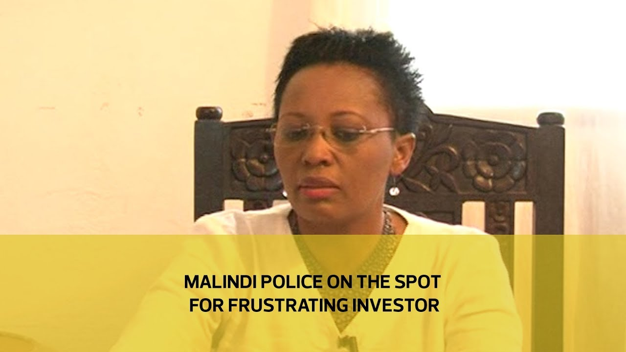 Malindi police on the spot for frustrating investor