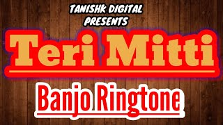 Teri Mitti Banjo Ringtone || Kesari || by Tanishk Digital || Banjo Ringtone ||
