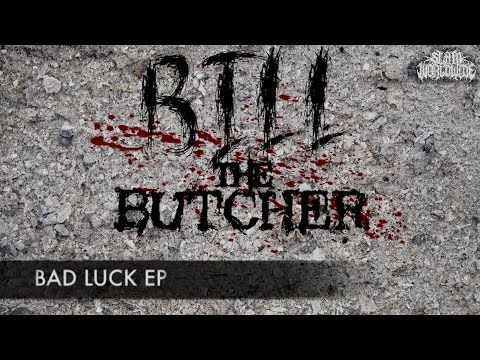 BILL THE BUTCHER - BAD LUCK [OFFICIAL EP STREAM] (2017) SW EXCLUSIVE