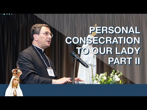 Personal Consecration to Our Lady Part 2 by Fr. Karl Stehlin