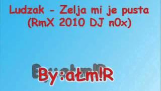 Ludak - Zelja mi je pusta (RmX 2010 By DJ n0x)